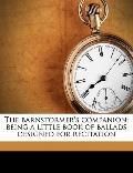 Barnstormer's Companion; Being a Little Book of Ballads Designed for Recitation
