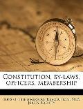 Constitution, by-Laws, Officers, Membership