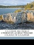 Education and World Citizenship; an Essay Towards a Science of Education