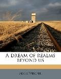 Dream of Realms Beyond Us