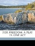 For Freedom, a Play in One Act