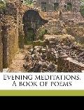 Evening Meditations a Book of Poems