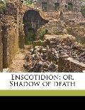 Enscotidion; or, Shadow of Death