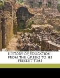 History of Education : From the Greeks to he present Time