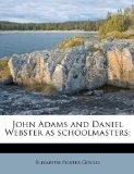 John Adams and Daniel Webster as schoolmasters;