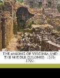 Making of Virginia and the Middle Colonies, 1578-1701;