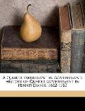 Quaker Experiment in Government; History of Quaker Government in Pennsylvania, 1682-1783