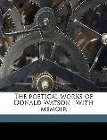 Poetical Works of Donald Watson : With Memoir