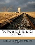 To Robert E [I E C ] Schenck