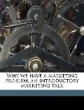 Why We Have a Marketing Problem; an Introductory Marketing Talk
