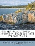 The dictionary of national biography: founded in 1882 by George Smith