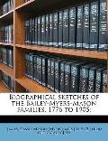 Biographical Sketches of the Bailey-Myers-Mason Families, 1776 To 1905;