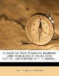 Book of New England Legends and Folk Lore in Prose and Poetry Illustrated by F T Merrill