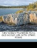 New World Tragedies from Old World Life; with Other Poems