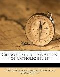 Credo : A short exposition of Catholic Belief