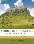 Studies in the English Mystery Plays