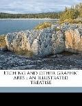 Etching and Other Graphic Arts : An illustrated Treatise