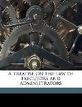 Treatise on the Law of Executors and Administrators