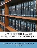 Cases on the Law of Bills, Notes, and Cheques