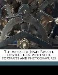 Works of James Russell Lowell Illus with Steel Portraits and Photogravures