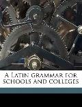 Latin grammar for schools and Colleges
