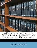 Hebrew Chrestomathy Designed As an Introduction to a Course of Hebrew Study