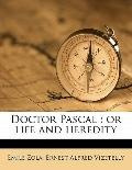Doctor Pascal : Or life and Heredity