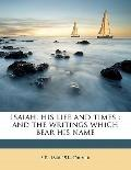 Isaiah, His Life and Times : And the writings which bear his Name