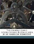 The groping giant; revolutionary Russia as seen by an American democrat