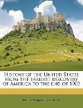 History of the United States from the Earliest Discovery of America to the End Of 1902