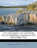 Chemistry of Cooking and Cleaning; a Manual for Housekeepers