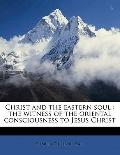 Christ and the Eastern Soul : The witness of the oriental consciousness to Jesus Christ