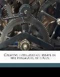 Creative Intelligence; Essays in the Pragmatic Attitude