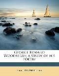 George Edward Woodberry; a Study of His Poetry