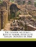 Golden Wedding : Joseph Taylor, Rebecca W. Taylor, October 15 1868