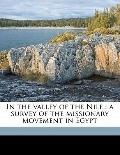 In the Valley of the Nile : A survey of the missionary movement in Egypt