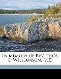 In Memory of Rev Thos S Williamson, M D