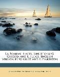 Bohème, 4 Acts Libretto by G Giacosa and L Illica English Version by W Grist and P Pinkerton