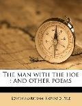 Man with the Hoe : And other Poems