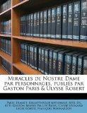 Miracles de Nostre Dame par personnages, publis par Gaston Paris & Ulysse Robert (French Edi...