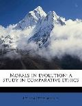 Morals in Evolution; a Study in Comparative Ethics