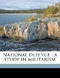 National Defence : A study in Militarism