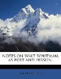 Notes on Walt Whitman, As Poet and Person