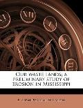 Our Waste Lands; a Preliminary Study of Erosion in Mississippi