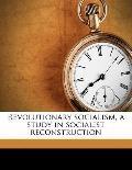 Revolutionary Socialism, a Study in Socialist Reconstruction