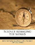 Science Remaking the World