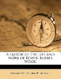 Sketch of the Life and Work of Edwin Kleber Wood