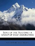 Sons of the Puritans : A group of brief Biographies
