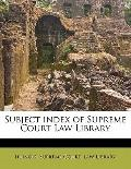 Subject Index of Supreme Court Law Library