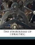 Symbolisms of Heraldry;